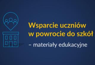 Wsparcie uczniów w powrocie do szkół – materiały edukacyjne